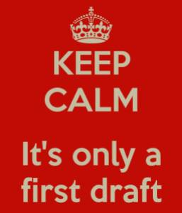 http://www.keepcalm-o-matic.co.uk/p/keep-calm-it-s-only-a-first-draft-2/